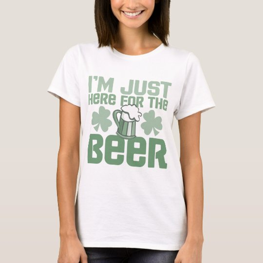 """""""I'm Just Here for the Beer"""" T-Shirt"""