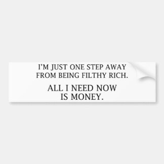 I'm Just One Step Away From Being Filthy Rich Bumper Sticker