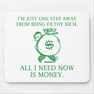 I'm Just One Step Away From Being Filthy Rich Mouse Mat