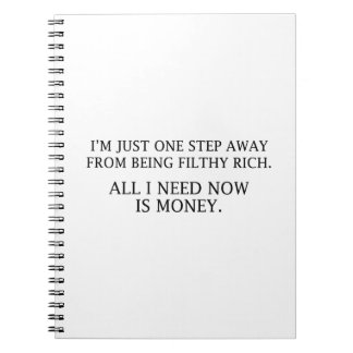 I'm Just One Step Away From Being Filthy Rich Spiral Note Book