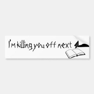 I m Killing You Off Next Bumper Sticker