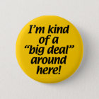 I'm kind of a big deal around here. 6 cm round badge