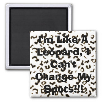 I m Like A Leopard I Can t Change My Spots Magnet