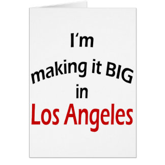 I m Making It Big In Los Angeles Greeting Cards