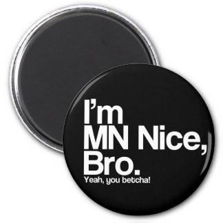 I'm MN Nice Bro Yeah You Betcha Funny Magnet Refrigerator Magnet
