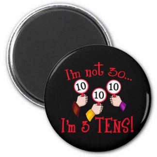 I m Not 30 - I m Three Tens Fridge Magnets