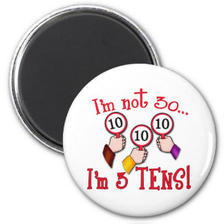 I m Not 30 - I m Three Tens Refrigerator Magnets