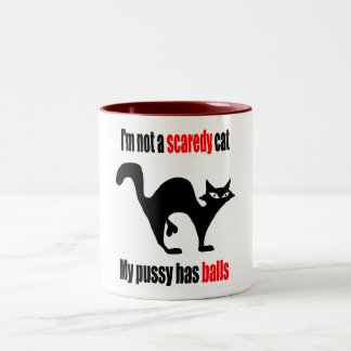 I m not a scaredy cat My pussy has balls Mug