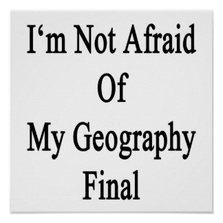 I m Not Afraid Of My Geography Final Posters