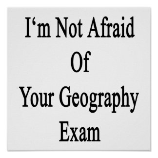 I m Not Afraid Of Your Geography Exam Print