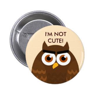 I M NOT CUTE Owl Button