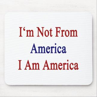 I m Not From America I Am America Mousepads