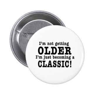I'm Not Getting Older, I'm Just Becoming a Classic 6 Cm Round Badge