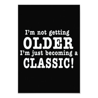 I'm Not Getting Older, I'm Just Becoming a Classic 9 Cm X 13 Cm Invitation Card