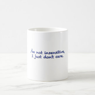 I m not insensitive I just don t care Coffee Mugs