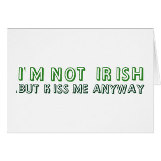 I m not irish but kiss me anyway card