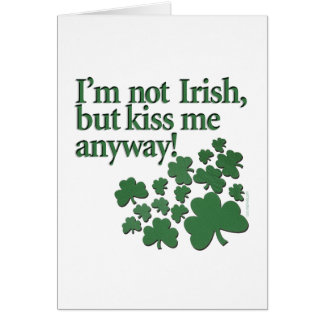 I m not Irish but kiss me anyway Cards