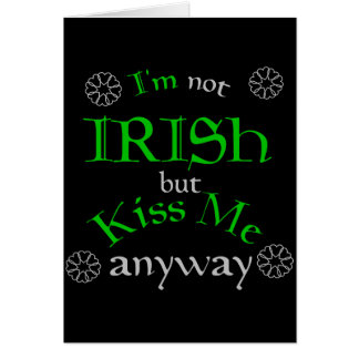 I m not Irish but Kiss Me anyway Greeting Card