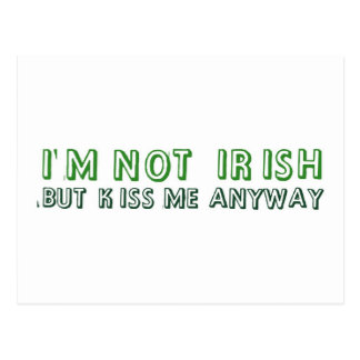 I m not irish but kiss me anyway post cards