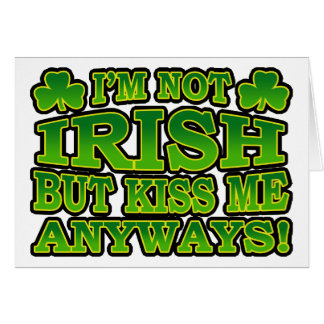 I m Not Irish But Kiss Me Anyways Greeting Card