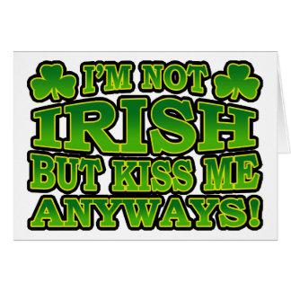 I m Not Irish But Kiss Me Anyways Greeting Card