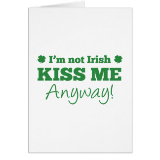 I m Not Irish Kiss Me Anyway Greeting Cards