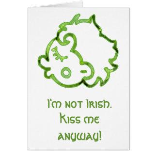 I m not Irish Kiss me anyway Card