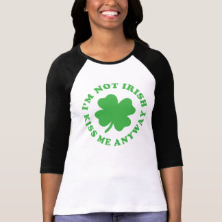 I m Not Irish - Kiss Me Anyway St Patrick s Day Shirts