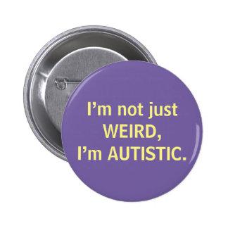 I'm not just WEIRD, I'm AUTISTIC. 6 Cm Round Badge