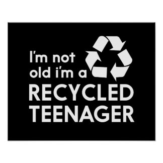 I'm Not Old, I'm a Recycled Teenager Poster