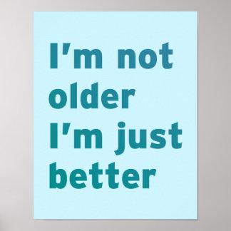 I'm Not Older I'm Just Better Poster