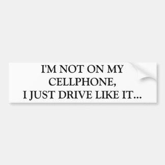 I M NOT ON MY CELLPHONE I JUST DRIVE LIKE IT BUMPER STICKER