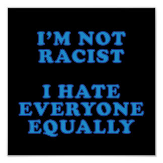 I m Not Racist Posters