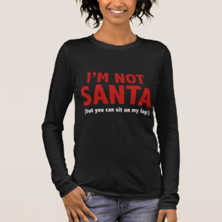 I'm Not Santa (But You Can Sit On My Lap) Long Sleeve T-Shirt
