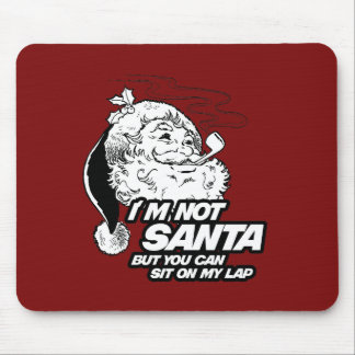 I M NOT SANTA BUT YOU CAN SIT ON MY LAP MOUSEPADS