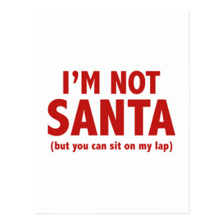 I'm Not Santa (But You Can Sit On My Lap) Postcard