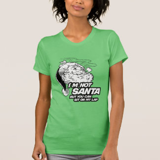 I M NOT SANTA BUT YOU CAN SIT ON MY LAP T SHIRTS