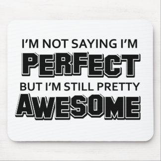 I'M Not Saying I'M Perfect Bit I'M Still Pretty Aw Mouse Mat