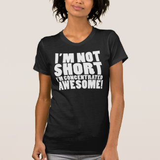 I m Not Short I m Concentrated Awesome Shirt
