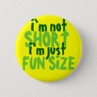 I`m not, SHORT, I`m just, FUN SIZE 6 Cm Round Badge