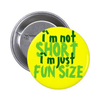 I`m not, SHORT, I`m just, FUN SIZE 6 Cm Round Badge