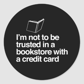 I'm Not to Be Trusted in a Bookstore with a Credit Classic Round Sticker