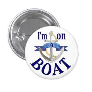 I m on a boat funny saying button
