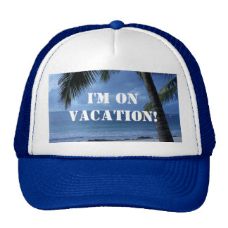 I m On Vacation Trucker Hat