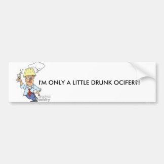 I M ONLY A LITTLE DRUNK BUMPER STICKER