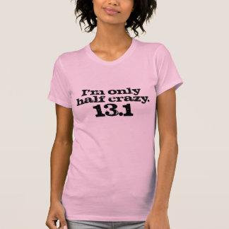 I m only half crazy half marathon design shirts