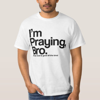 I'm Praying Bro Christian T-Shirt