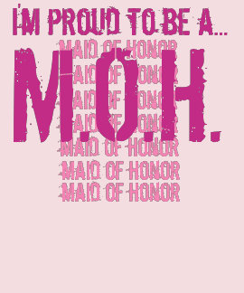 I m proud to be a MAID OF HONOR Shirt