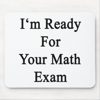 I m Ready For Your Math Exam Mousepad