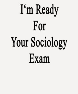 I m Ready For Your Sociology Exam T-shirt